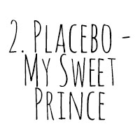 10 Songs I've Cried To: 2. Placebo - My Sweet Prince