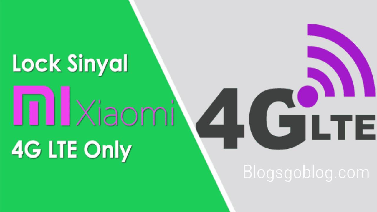 5 Cara Lock Sinyal 4G LTE Only HP Xiaomi Semua Tipe Terbaru