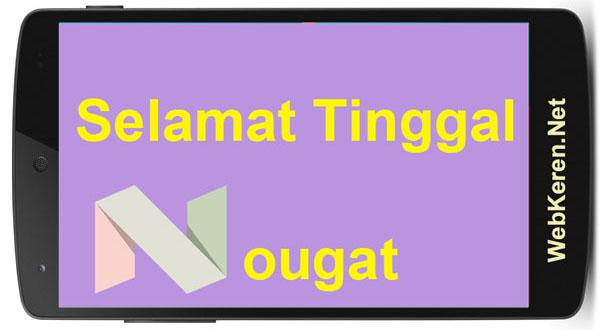 Tak akan ada Nougat di Smartphone Baru