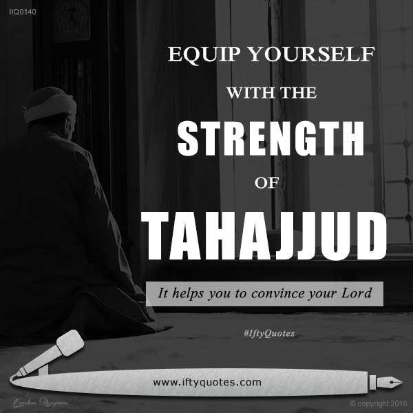 Ifty Quotes | Equip yourself with the strength of Tahajjud. It helps you to convince your Lord. | Iftikhar Islam