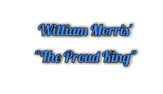 "William Morris' ""The Proud King"": Themes, Language, Setting, Structure and Poetic Devices"