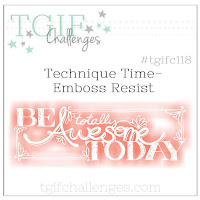https://tgifchallenges.blogspot.com/2017/07/tgifc118-technique-time-emboss-resist.html