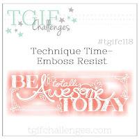 https://tgifchallenges.blogspot.com/2017/07/tgifc118-technique-time-emboss-resist.html