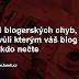 11 blogerských chyb, kvůli kterým váš blog nikdo nečte