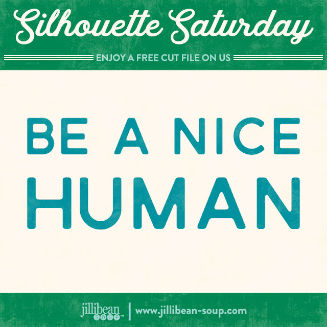 http://jillibeansoup.typepad.com/my_weblog/2017/11/silhouette-saturday-fee-cut-file-be-a-nice-human.html