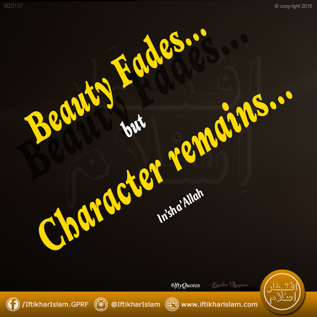 Ifty Quotes: Beauty fades, but character remains - Iftikhar Islam