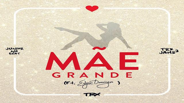 TRX - Mãe Grande ( Feat. Edgar Domingos ) ( 2018 ) ( DOWNLOAD )