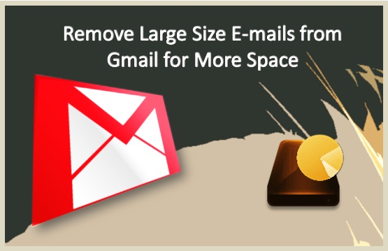 Remove Large Size Emails from Gmail for More Space