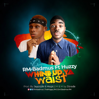Music:RM Badmus ft Huzzy - Whine Up Your Waist