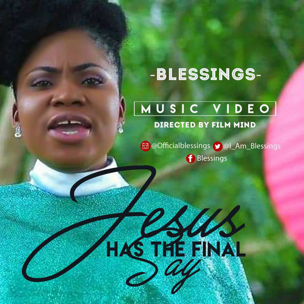[Download] Mp3 + Video: Blessings  – Jesus Has The Final Say | @I_Am_Blessings