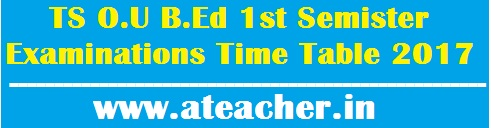 TS O.U B.Ed 1st Semister Examinations Time Table 2017