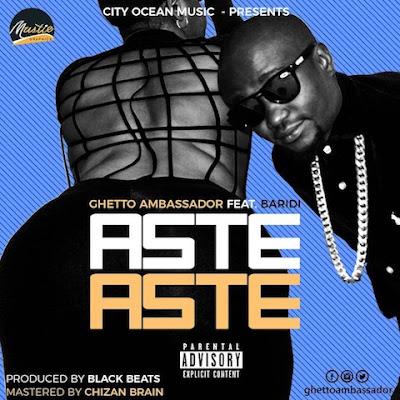 Ghetto Ambassador Ft Baridi – ASTE ASTE