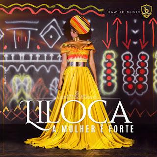 Liloca - A Mulher é Forte (Marrabenta) [Download] baixar nova musica descarregar agora 2019