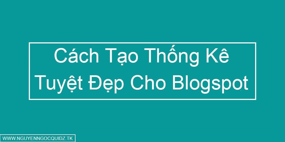 Cách Tạo Widget Thống Kê Tuyệt Đẹp Cho Blogger - NNQ