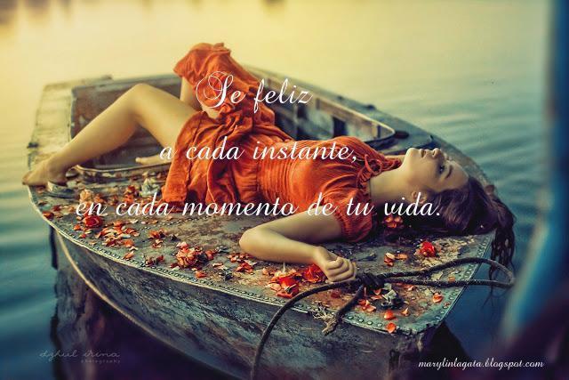 Se feliz a cada instante, en cada momento de tu vida