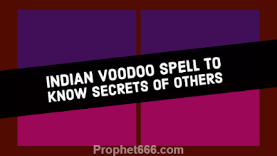 Indian Black Magic Voodoo Spell to Know Secrets of Others