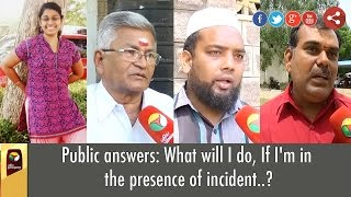 Public answers: What will I do, If I'm in the presence of incident..?