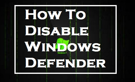 How To Disable Windows Defender At Windows 10
