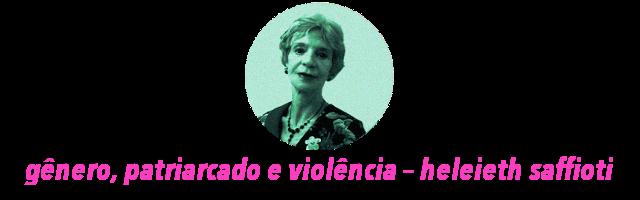 Gênero, patriarcado e violência, Heleieth Saffioti