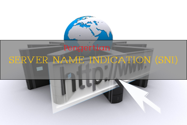 Mengenal Server Name Indication (SNI)