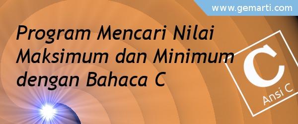 Program Mencari Nilai Maksimum dan Minimum Bahasa C