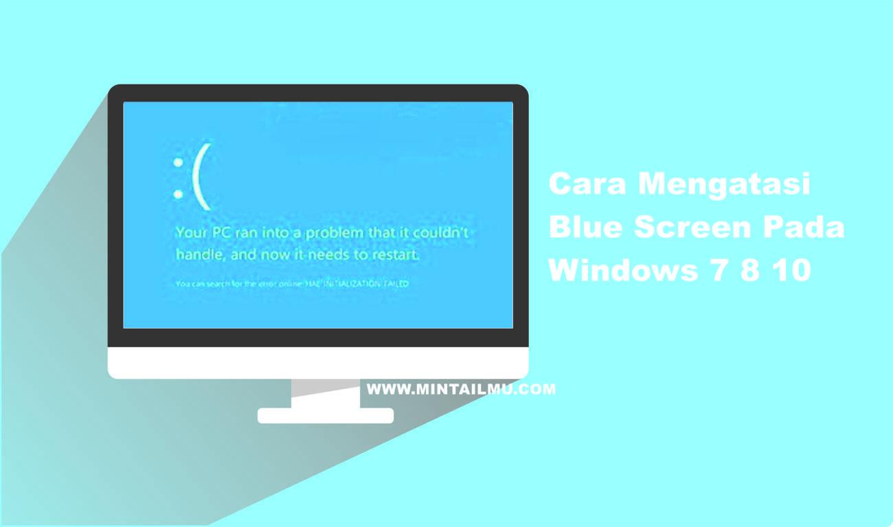 Cara Mengatasi Blue Screen Pada Windows 7 8 10 Minta Ilmu