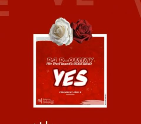 Download Audio | DJ D- Ommy ft Otuck William & Salmin Swaggz - Yes