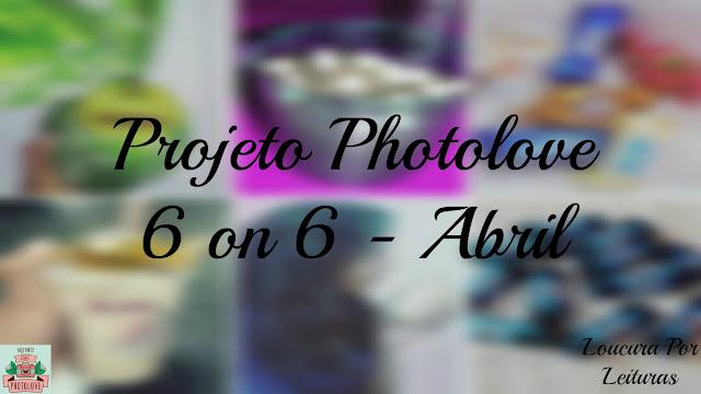 Projeto Photolove | 6 on 6 abril