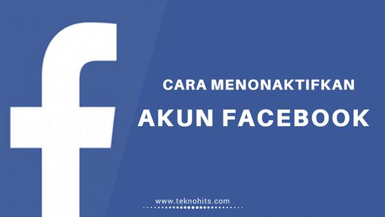 Cara Menonaktifkan Akun Facebook Sementara atau Selamanya