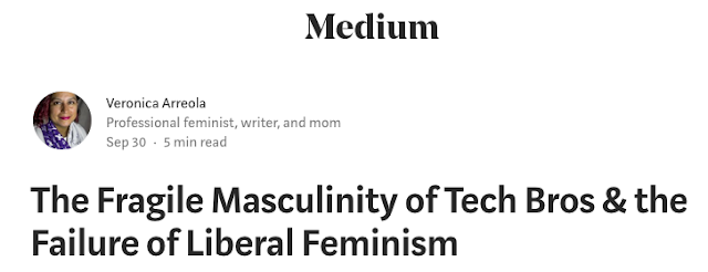 https://medium.com/@vivalafeminista/the-fragile-masculinity-of-tech-bros-the-failure-of-liberal-feminism-f56d00e8cff0