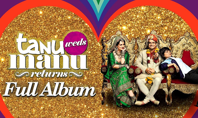 TANU WEDS MANU RETURNS Movie Songs List Collection PlayList 4 Film Album