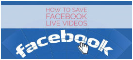 How to Save Facebook Live Videos
