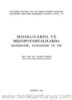 Aydın Sayılı - Mısırlılarda ve Mezopotamyalılarda Matematik Astronomi ve Tıp