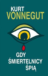 Kurt Vonnegut. Gdy śmiertelnicy śpią.