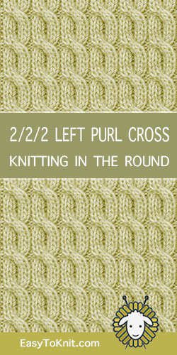 How to knit the 2/2/2 Left Purl Cross stitch in the round