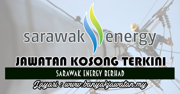 Jawatan Kosong 2017 di Sarawak Energy