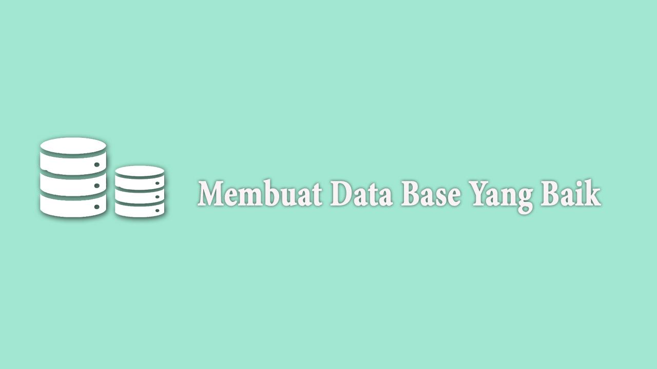 Membuat Data Base Yang Baik