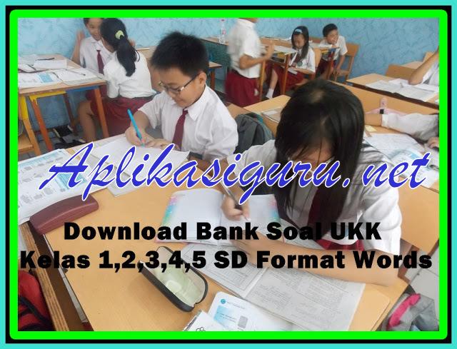 Download Bank Soal UKK Kelas 1,2,3,4,5 SD Versi Terbaru 2017