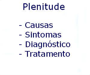 Plenitude causas sintomas diagnóstico tratamento prevenção riscos complicações