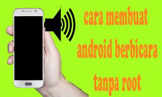 Cara Membuat Android Bisa Berbicara Tanpa Root