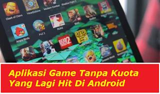 Aplikasi Game Tanpa Kuota Yang Lagi Hit Di Android