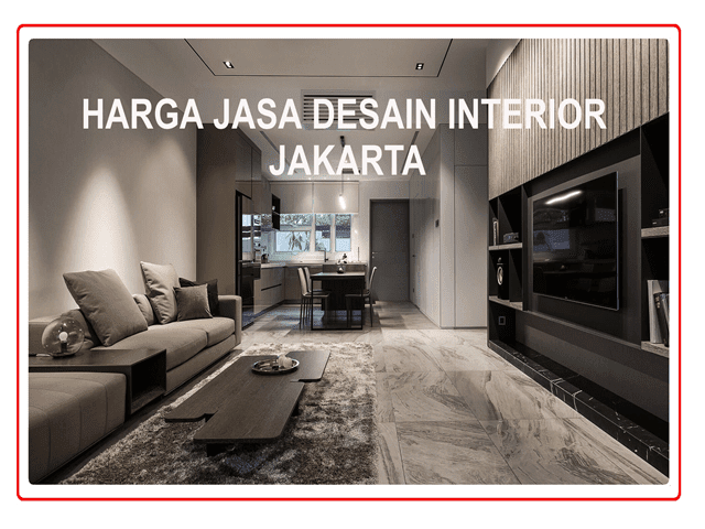 HARGA JASA DESAIN INTERIOR JAKARTA
