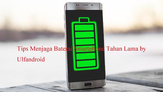 Tips Menjaga Baterai Smartphone Tahan Lama