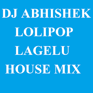 DJ ABHISHEK - BHOJPURI LOLIPOP LAGELU HOUSE MIX