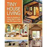 Tiny House Living: Ideas For Building and Living Well In Less than 400 Square Feet Paperback –  by Ryan Mitchell  (Author)