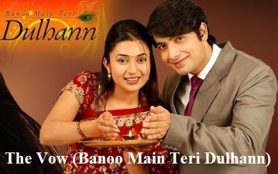 The Vow (Banoo Main Teri Dulhann) Get The Full Story