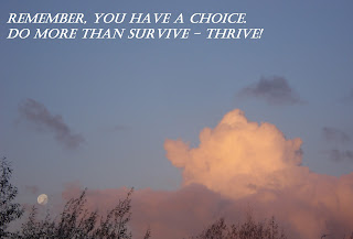 Image of sun lit clouds and moon in a blue sky with text: Remember, you have a choice. Do more than survive - thrive!
