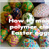 Polymer clay easter eggs tutorial !