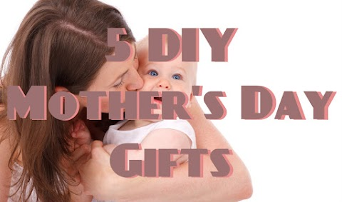5 DIY Mother's Day Gifts