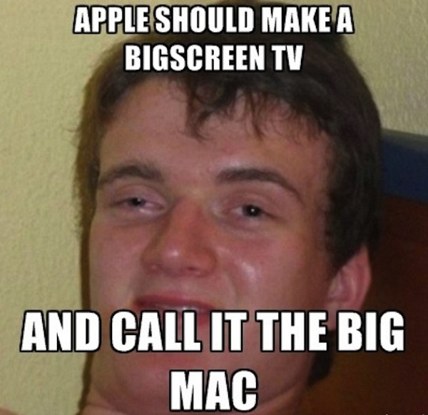 Apple should make a big screen TV and call it the big mac